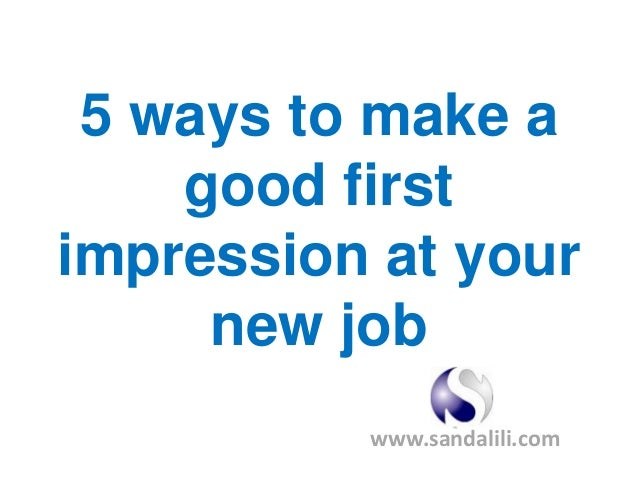 5 ways to make a good first impression at your new job www.sandalili.com