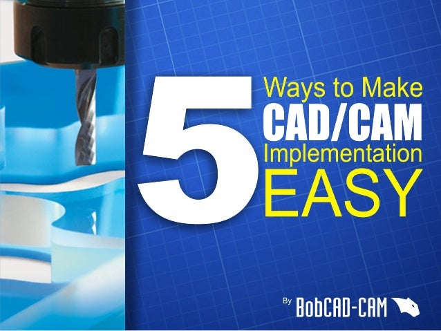 5 Ways To Make CAD/CAM Implementation Easy