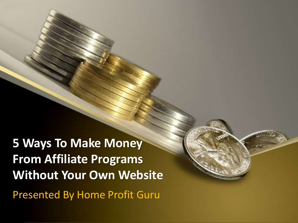 5 Ways To Make Money From Affiliate Programs Without Your Own Website