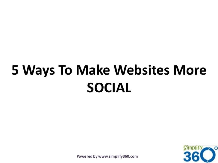 5 Ways To Make Websites More           SOCIAL         Powered by www.simplify360.com