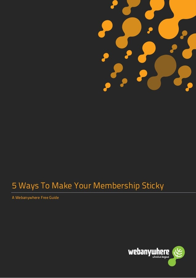 5 Ways To Make Your Membership Sticky A Webanywhere Free Guide