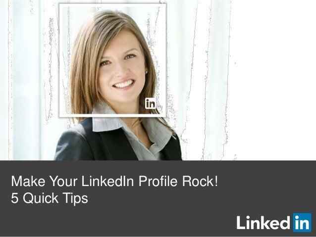 Make Your LinkedIn Profile Rock!5 Quick Tips