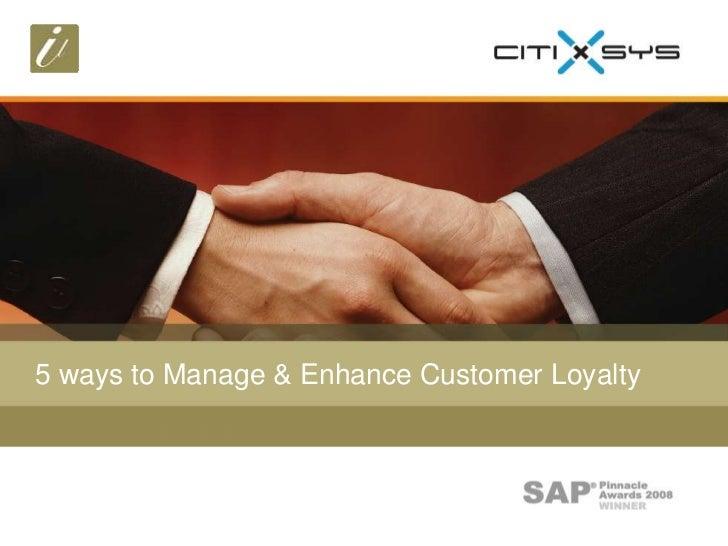 5 ways to Manage & Enhance Customer Loyalty<br />