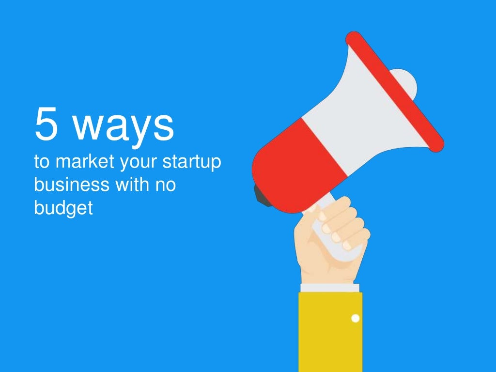 5 ways to market your startup business with no budget