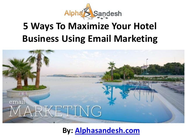 5 Ways To Maximize Your HotelBusiness Using Email Marketing        By: Alphasandesh.com