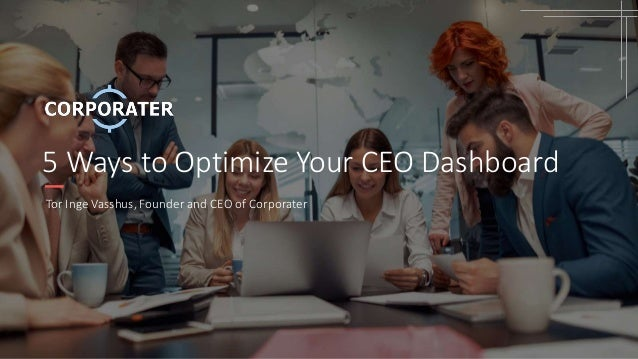 5 Ways to Optimize Your CEO Dashboard Tor Inge Vasshus, Founder and CEO of Corporater