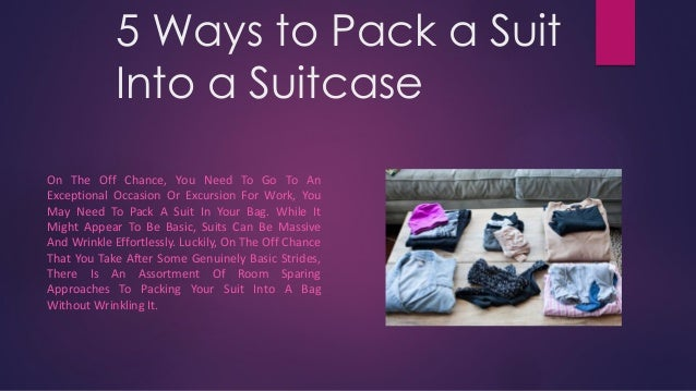 5 Ways to Pack a Suit Into a Suitcase On The Off Chance, You Need To Go To An Exceptional Occasion Or Excursion For Work, ...