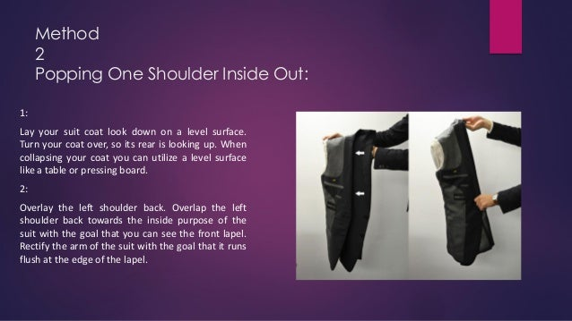 Method 2 Popping One Shoulder Inside Out: 1: Lay your suit coat look down on a level surface. Turn your coat over, so its ...
