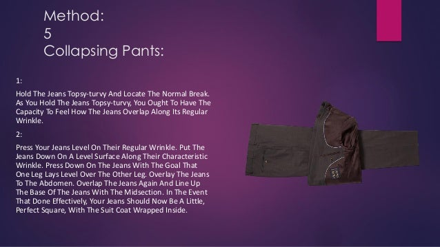Method: 5 Collapsing Pants: 1: Hold The Jeans Topsy-turvy And Locate The Normal Break. As You Hold The Jeans Topsy-turvy, ...