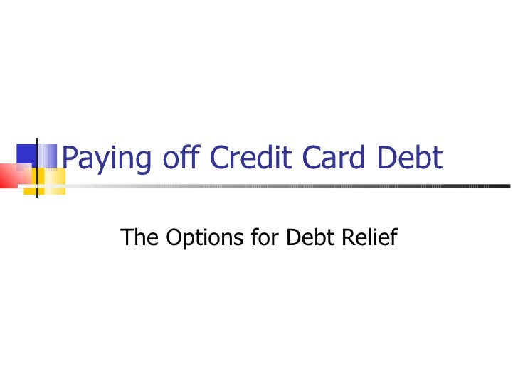 Paying off Credit Card Debt  The Options for Debt Relief