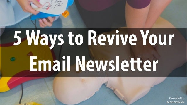Presented by JOHN HAYDON 5Ways to ReviveYour Email Newsletter