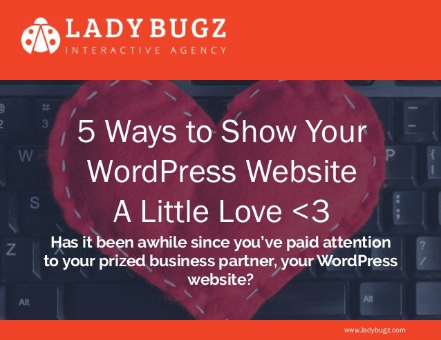 5 Ways to Show Your WordPress Website A Little Love <3 Has it been awhile since you've paid attention to your prized busin...
