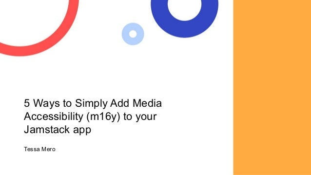 5 Ways to Simply Add Media Accessibility (m16y) to your Jamstack app Tessa Mero