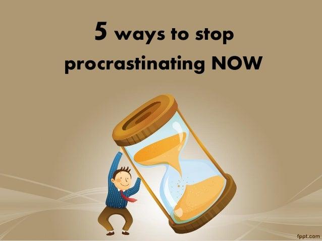 5ways to stop procrastinating NOW