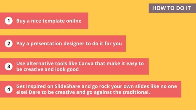 1 2 3 Get inspired on SlideShare and go rock your own slides like no one else! Dare to be creative and go against the trad...