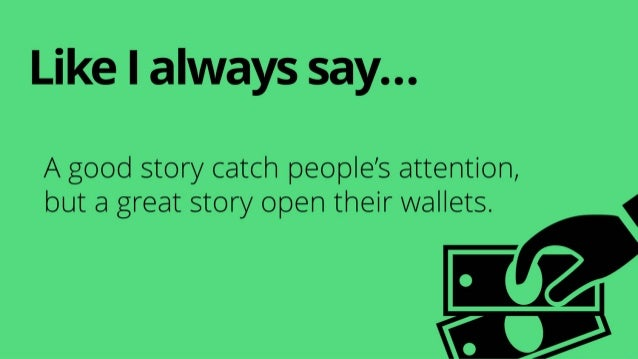 LikeIalwayssay… A good story catch people's attention, but a great story open their wallets.