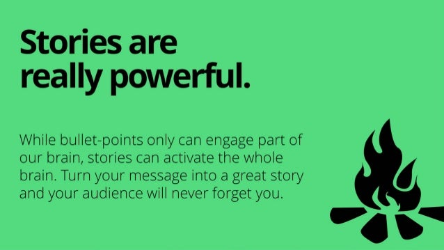 While bullet-points only can engage part of our brain, stories can activate the whole brain. Turn your message into a grea...