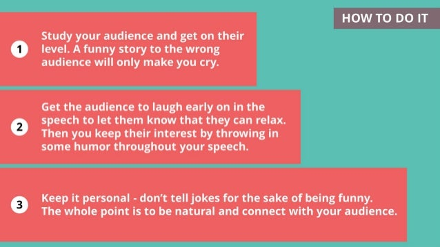 1 2 3 Keep it personal - don't tell jokes for the sake of being funny. The whole point is to be natural and connect with y...