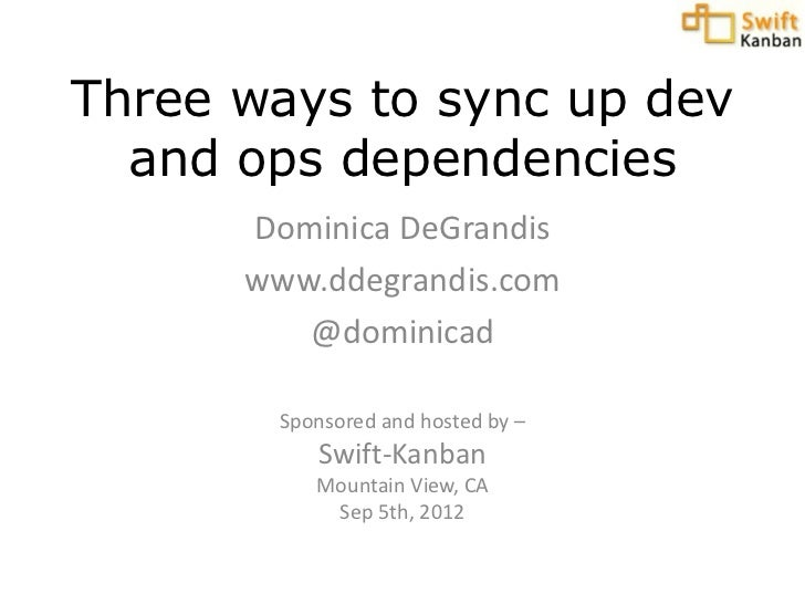 Three ways to sync up dev  and ops dependencies      Dominica DeGrandis      www.ddegrandis.com         @dominicad       S...