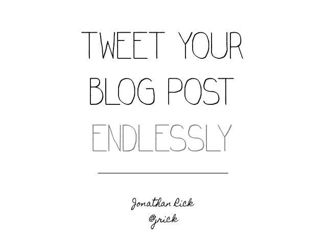 TWEET YOURBLOG POST ENDLESSLY   Jonathan Rick      @jrick