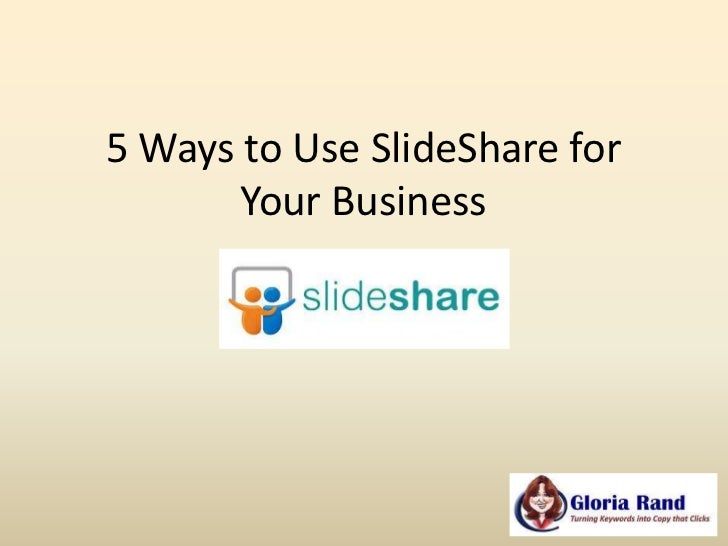 5 Ways to Use SlideShare for       Your Business