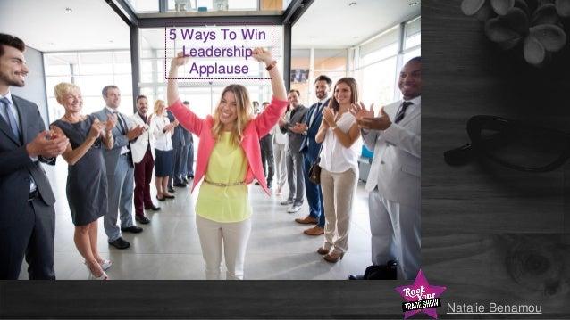5 Ways To Win Leadership Applause Natalie Benamou
