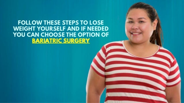 FOLLOW THESE STEPS TO LOSE WEIGHT YOURSELF AND IF NEEDED YOU CAN CHOOSE THE OPTION OF BARIATRIC SURGERYBARIATRIC SURGERY