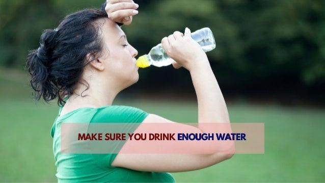 MAKE SURE YOU DRINK ENOUGH WATERENOUGH WATER
