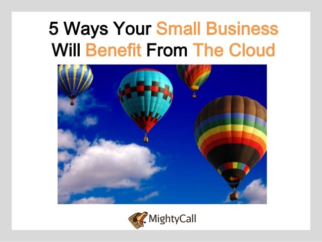 5 Ways Your Small BusinessWill Benefit From The Cloud