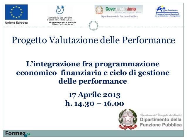 L'integrazione fra programmazione economico finanziaria e ciclo di gestione delle performance Direzione Generale per le Po...
