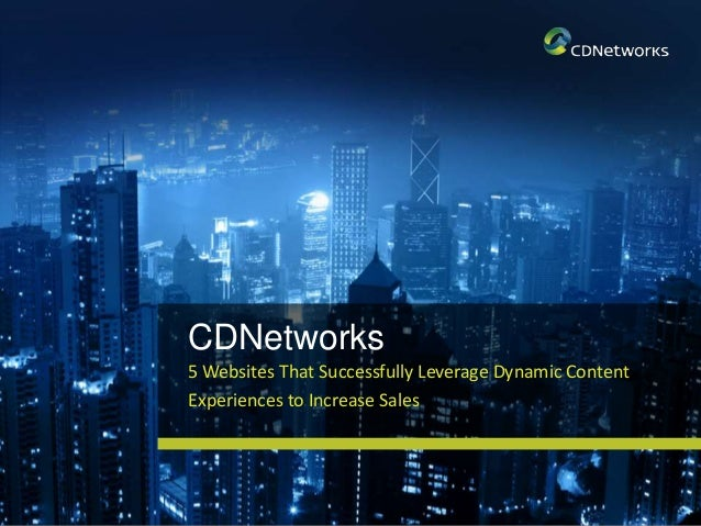 CDNetworks 5 Websites That Successfully Leverage Dynamic Content Experiences to Increase Sales