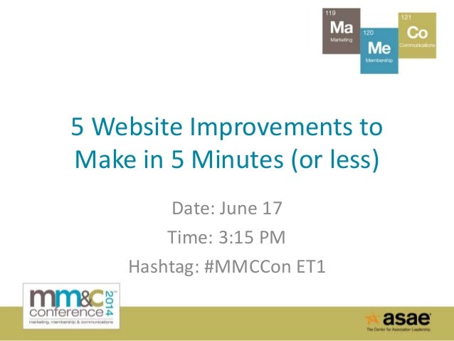 5 Website Improvements to Make in 5 Minutes (or less) Date: June 17 Time: 3:15 PM Hashtag: #MMCCon ET1