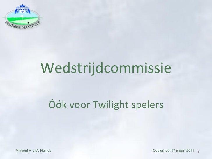 Wedstrijdcommissie Óók voor Twilight spelers Vincent H.J.M. Huinck  Oosterhout 17 maart 2011