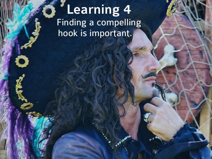 Learning 4Finding a compellinghook is important.