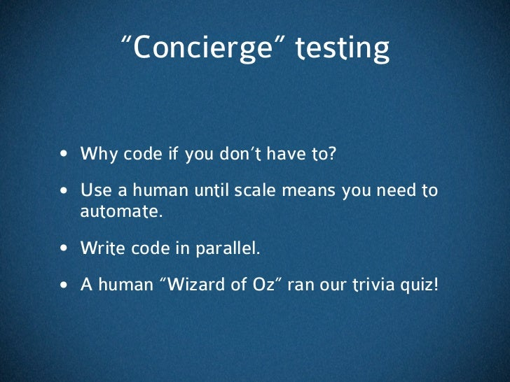 """Concierge"" testing• Why code if you don't have to?• Use a human until scale means you need to  automate.• Write code in p..."