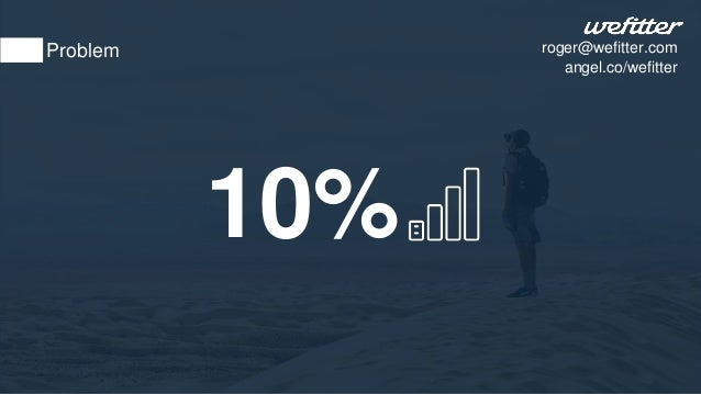 10% Problem roger@wefitter.com angel.co/wefitter