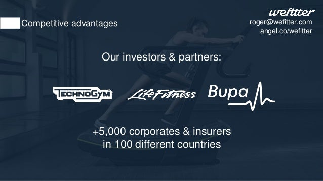 +5,000 corporates & insurers in 100 different countries Competitive advantages Our investors & partners: roger@wefitter.co...