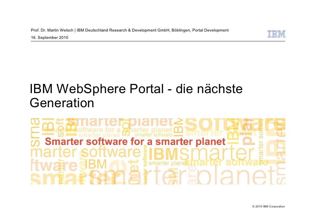 Prof. Dr. Martin Welsch | IBM Deutschland Research & Development GmbH, Böblingen, Portal Development 16. September 2010   ...