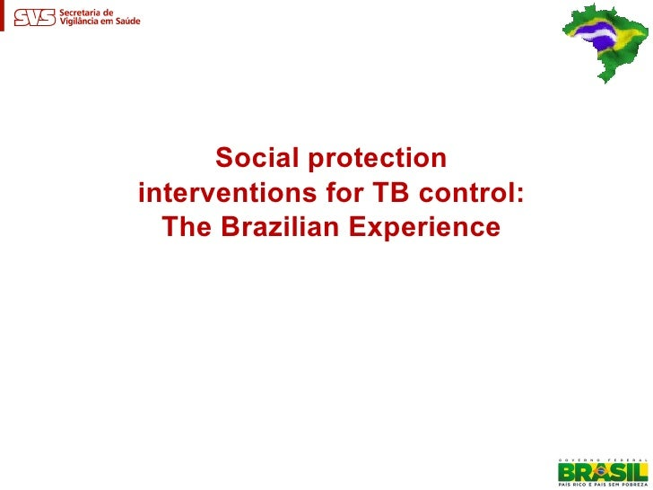 Social protectioninterventions for TB control:  The Brazilian Experience