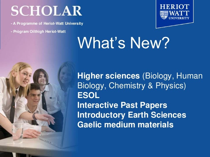 - A Programme of Heriot-Watt University<br />- Prògram Oilthigh Heriot-Watt<br />What's New?Higher sciences (Biology, Huma...