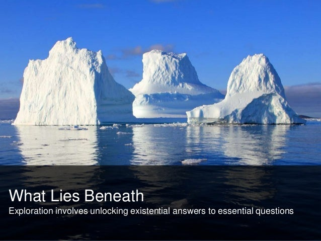 What Lies Beneath Exploration involves unlocking existential answers to essential questions