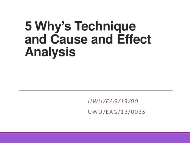 5 Why S Technique And Cause And Effect Analysis
