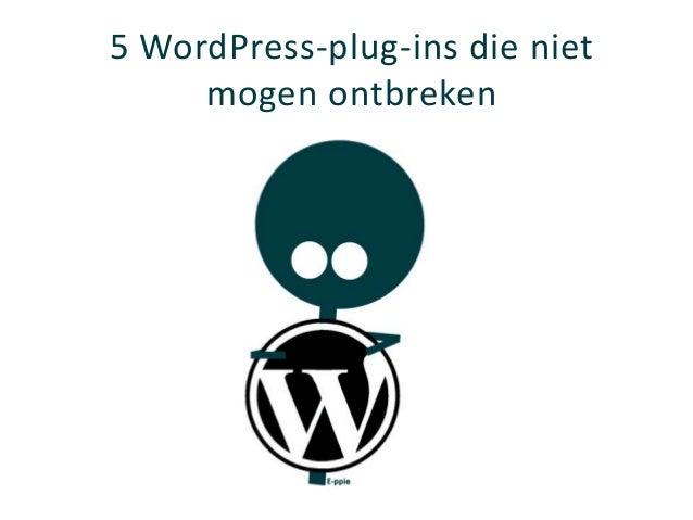 5 WordPress-plug-ins die niet     mogen ontbreken