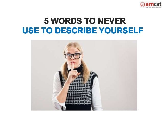 what one word would you use to describe yourself essays How would you describe yourself review tips for answering this common job interview question, examples of the best answers, and how to prepare a response.