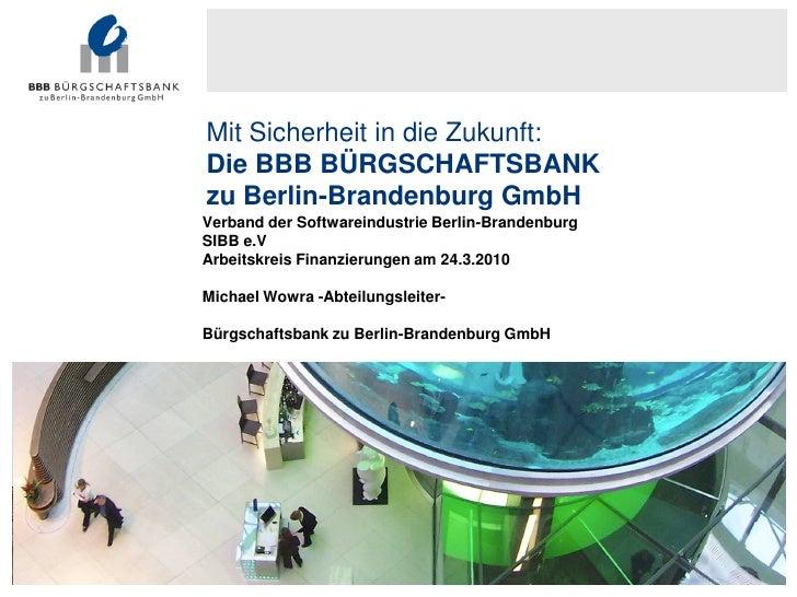 Mit Sicherheit in die Zukunft:     Die BBB BÜRGSCHAFTSBANK     zu Berlin-Brandenburg GmbH     Verband der Softwareindustri...