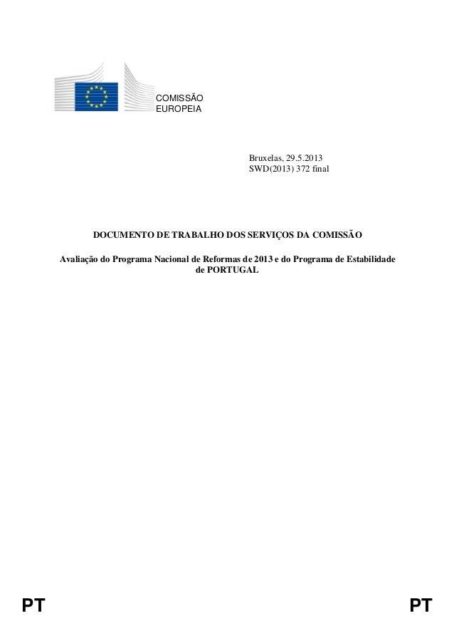 PT PT COMISSÃO EUROPEIA Bruxelas, 29.5.2013 SWD(2013) 372 final DOCUMENTO DE TRABALHO DOS SERVIÇOS DA COMISSÃO Avaliação d...