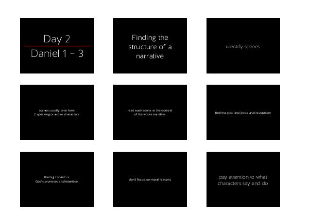 Day 2 Daniel 1 – 3 Finding the structure of a narrative identify scenes scenes usually only have  2 speaking or active ch...