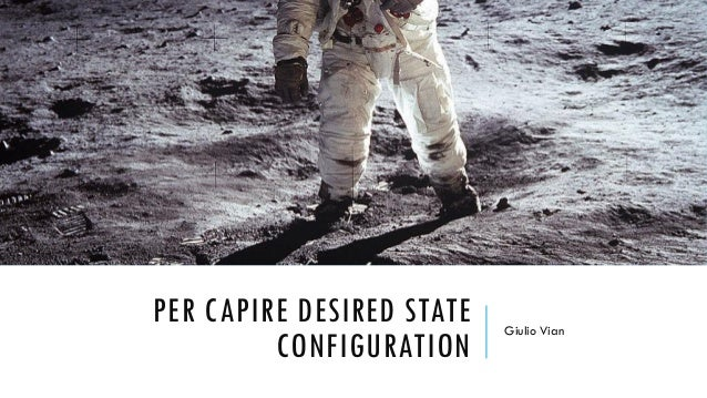 PER CAPIRE DESIRED STATE CONFIGURATION Giulio Vian
