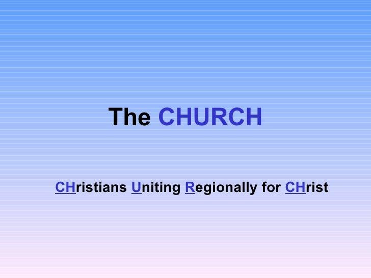 The  CHURCH CH ristians  U niting  R egionally for  CH rist