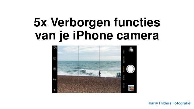 5x Verborgen functies van je iPhone camera Harry Hilders Fotografie